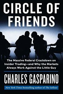 Circle of Friends: The Massive Federal Crackdown on Insider Trading%E2%80%94 and Why the Markets Always Work Against the Little Guy