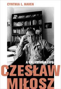 Czesław Miłosz: A California Life