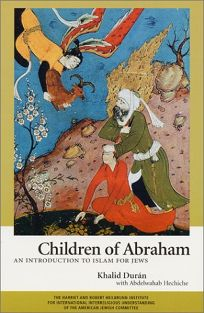 CHILDREN OF ABRAHAM: An Introduction to Judaism for Muslims