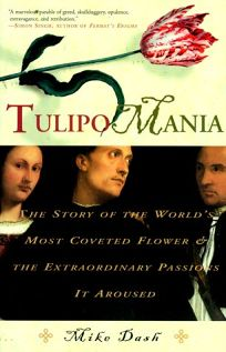Tulipomania: The Story of the Worlds Most Coveted Flower and the Extraordinary Passions It Aroused
