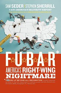 F.U.B.A.R: Americas Right-Wing Nightmare and How You Can Wake Up From It