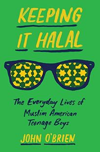 Keeping It Halal: The Everyday Lives of Muslim American Teenage Boys