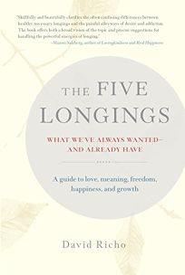 The Five Longings: What Weve Always Wanted-And Already Have