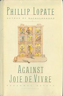 Against Joie de Vivre: Personal Essays