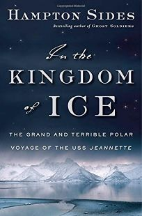 In the Kingdom of Ice: The Grand and Terrible Polar Voyage of the USS 'Jeannette'