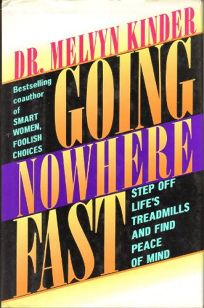 Going Nowhere Fast: Step Off Lifes Treadmills and Find Peace of Mind