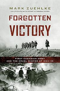 Forgotten Victory: First Canadian Army and the Cruel Winter of 1944%E2%80%9345