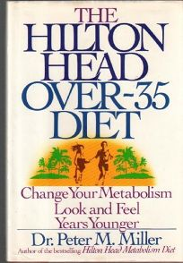 The Hilton Head Over-35 Diet: Change Your Metabolism: Look and Feel Years Younger