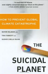 The Suicidal Planet: How to Prevent Global Climate Catastrophe