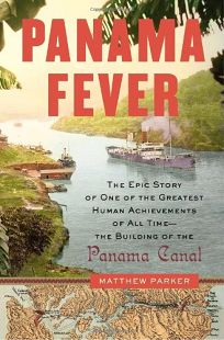Panama Fever: The Epic History of One of the Greatest Engineering Triumphs of All Time: The Building of the Panama Canal