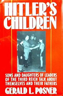 Hitlers Children: Sons and Daughters of Leaders of the Third Reich Talk about Their Fathers and Themselves