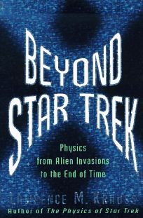 Beyond Star Trek: Physics from Alien Invasions to the End of Time