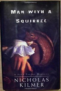 Man with a Squirrel: A Fred Taylor Mystery