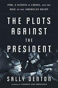 The Plots Against the President: FDR