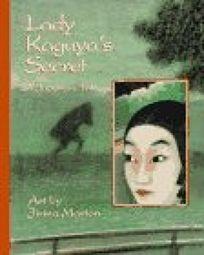 Lady Kaguyas Secret: A Japanese Tale