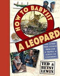 How to Babysit a Leopard: And Other True Stories from Our Travels Across Six Continents