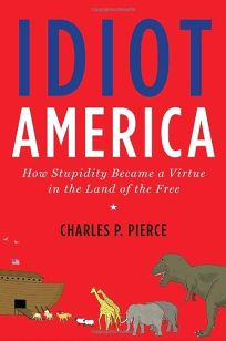 Idiot America: How Stupidity Became a Virtue of the Land of the Free
