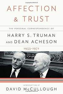 Affection and Trust: The Personal Correspondence of Harry S. Truman and Dean Acheson