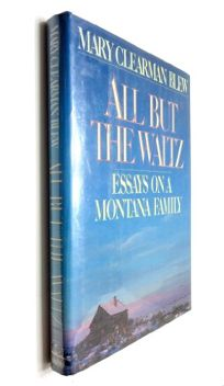 All But the Waltz: 2a Memoir of Five Generations in the Life of a Montana Family