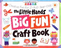 The Little Hands Big Fun Craft Book: Creative Fun for 2- To 6-Year-Olds