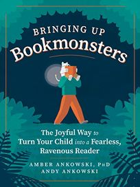 Bringing up Bookmonsters: The Joyful Way to Turn Your Child into a Fearless