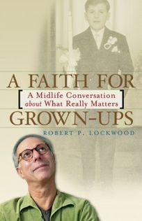 A FAITH FOR GROWN-UPS: A Midlife Conversation About What Really Matters