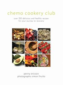 Chemo Cookery Club: Over 150 Delicious and Healthy Recipes for Your Journey to Recovery