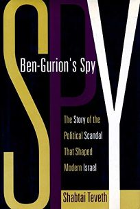 Ben-Gurions Spy: The Story of the Political Scandal That Shaped Modern Israel
