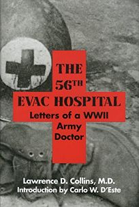 The 56th Evac Hospital: Letters of a WWII Army Doctor