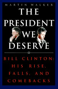 The President We Deserve: Bill Clinton: His Rise
