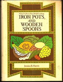 Iron Pots and Wooden Spoons: Africas Gifts to New World Cooking