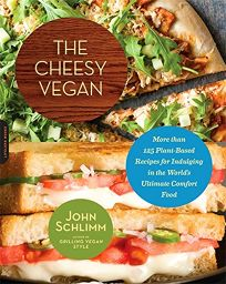 The Cheesy Vegan: More Than 125 Plant-Based Recipes for Indulging in the Worlds Ultimate Comfort Food