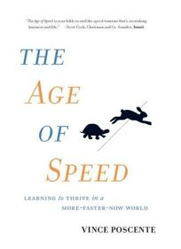 The Age of Speed: A New Perspective for Thriving in a More-Faster-Now World