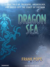 Dragon Sea: A True Tale of Treasure