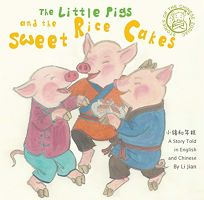The Little Pigs and the Sweet Rice Cakes: A Story Told in English and Chinese