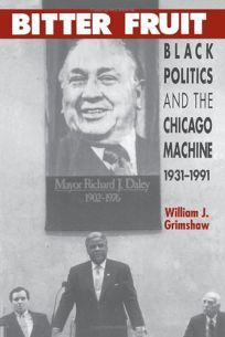 Bitter Fruit: Black Politics and the Chicago Machine