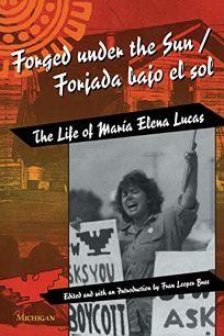 Forged Under the Sun/Forjada Bajo El Sol: The Life of Maria Elena Lucas
