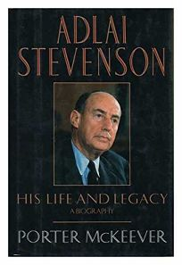 Adlai Stevenson: His Life and Legacy