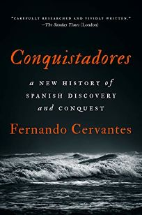 Conquistadores: A New History of Spanish Discovery and Conquest