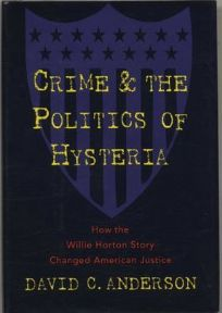 Crime and the Politics of Hysteria:: How the Willie Horton Story Changed American Justice