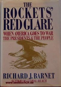 The Rockets Red Glare: When America Goes to War: The Presidents and the People