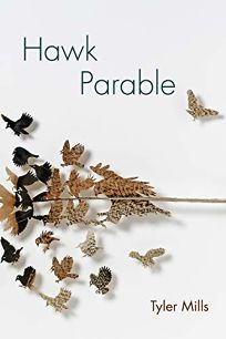 Poetry Book Review: Hawk Parable by Tyler Mills. Univ. of Akron, $15.95 (99p) ISBN 978-1-62922-105-2