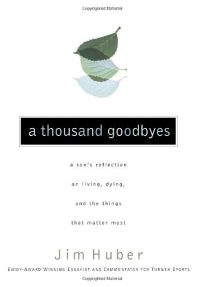 A THOUSAND GOODBYES: A Sons Reflection on Living