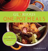 Glorious One-Pot Meals: A Revolutionary New Quick and Healthy Approach to Dutch Oven Cooking