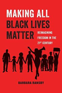 Making All Black Lives Matter: Reimagining Freedom in the 21st Century