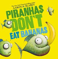 Children's Book Review: Piranhas Don't Eat Bananas by Aaron Blabey. Scholastic Press, $14.99 (32p) ISBN 978-1-338-29713-3