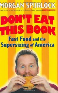 DONT EAT THIS BOOK: Fast Food and the Supersizing of America