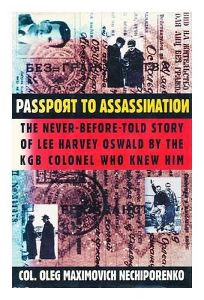 Passport to Assassination: The Never-Before-Told Story of Lee Harvey Oswald by the KGB Colonel Who Knew Him