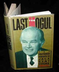 The Last Mogul: The Unauthorized Biography of Jack Kent Cooke
