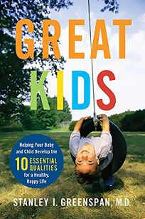 Great Kids: Helping Your Baby and Child Develop the Ten Essential Qualities for a Happy